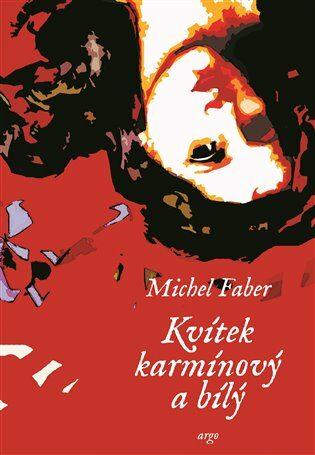 Kvítek karmínový a bílý - Michel Faber