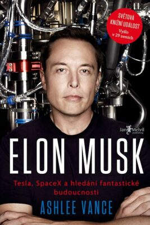 Elon Musk: Tesla, SpaceX a hledání fantastické budoucnosti - Ashlee Vance