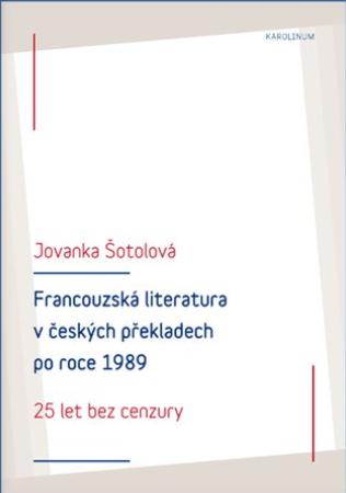 Francouzská literatura v českých překladech po roce 1989 - Jovanka Šotolová