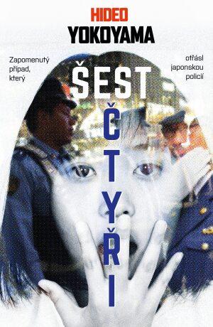 Šest čtyři - Zapomenutý případ, který otřásl japonskou policií - Hideo Yokoyama
