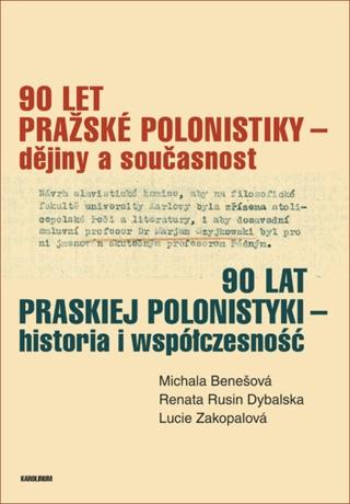 90 let pražské polonistiky – dějiny a současnost - Michala Benešová, Renata Rusin Dybalská, Lucie Za