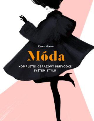 Móda - Kompletní obrazový průvodce světem stylu - Karen Homer