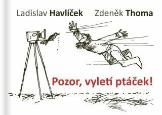 Pozor, vyletí ptáček! - Zdeněk Thoma