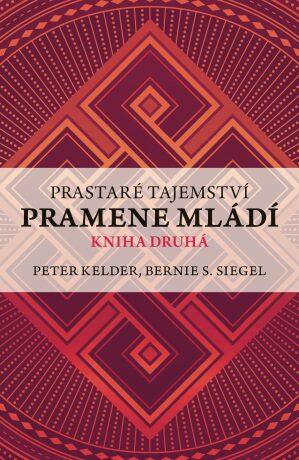 Prastaré tajemství pramene mládí - Bernie S. Siegel, Peter Kelder