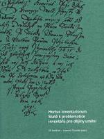 Hortus inventariorum. Statě k problematice inventářů pro dějiny umění - Jiří Roháček, Lubomír Slavíček
