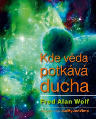 Kde věda potkává ducha - Wolf Fred Alan