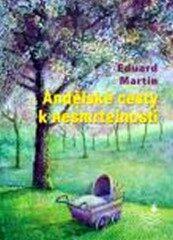 Andělské cesty k nesmrtelnosti - Eduard Martin