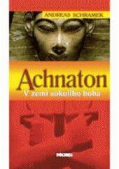 Achnaton - V zemi sokolího boha -