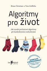 Algoritmy pro život (Jak využít počítačové algoritmy při každodenním rozhodování) - Brian Christian, Tom Griffiths