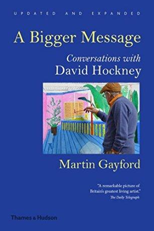 A Bigger Message: Conversations with David Hockney - Martin Gayford