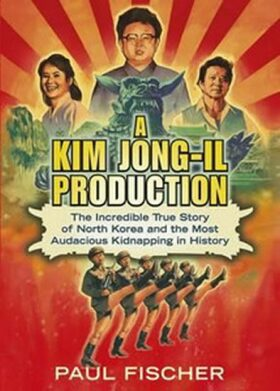 A Kim Jong-Il Production - Paul Fischer