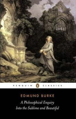 A Philosophical Enquiry into the Sublime and Beautiful - Edmund Burke
