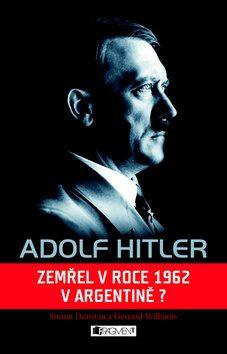 Adolf Hitler Zemřel v roce 1962 v Argentině? - Simon Dunstan, Gerrard Williams
