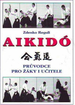 Aikidó - Průvodce pro žáky i učitele - Zdenko Reguli