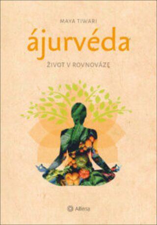 Ájurvéda - Život v rovnováze - Maya Tiwari