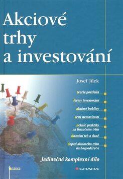 Akciové trhy a investování - Josef Jílek