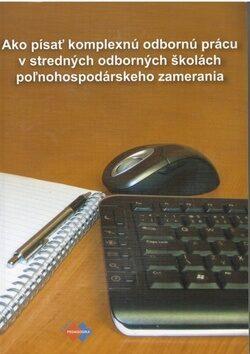 Ako písať komplexnú odbornú prácu v stredných odbor. školách poľnohos. zamerania - Ján Piešťanský
