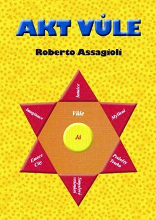Akt vůle - Assagioli Roberto