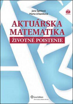Aktuárska matematika - Marta Urbaníková, Jana Špirková