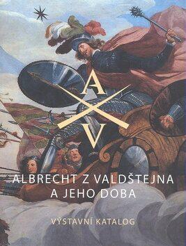 Albrecht z Valdštejna a jeho doba - Eliška Fučíková, Ladislav Čepička