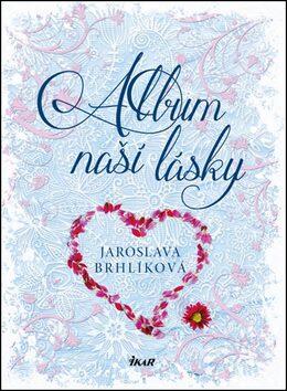 Album naší lásky - Brhlíková Jaroslava