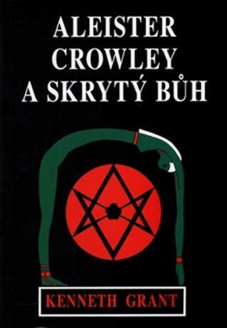 Aleister Crowley a skrytý Bůh - Grant Kenneth