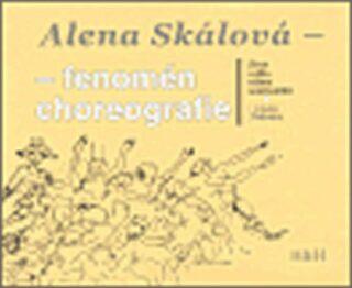 Alena Skálová - fenomén choreografie - Bezdíček Viktor, Helena Pěkná