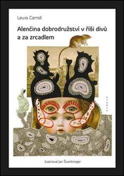 Alenčina dobrodružství v říši divů a za zrcadlem - Jan Švankmajer, Lewis Carroll