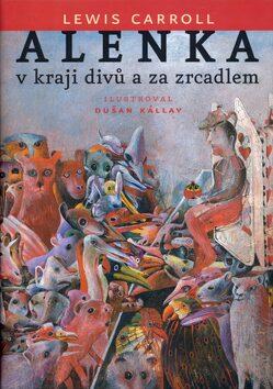 Alenka v kraji divů a za zrcadlem - Dušan Kállay, Lewis Carroll