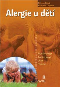 Alergie u dětí - Příznaky alergie, jak žít s alergií, léčba, prevence - Bidat Étienne, Christelle Loigerot