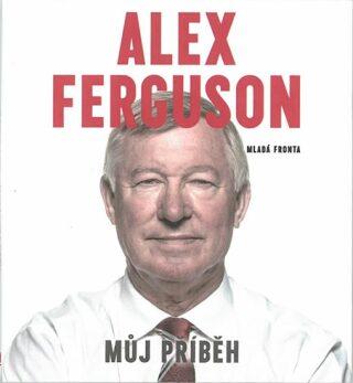 Alex Ferguson - Můj příběh - Alex Ferguson