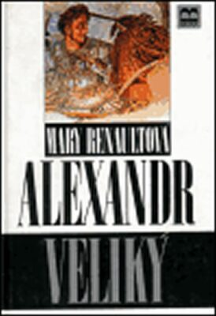 Alexandr Veliký - Mary Renaultová