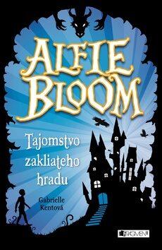 Alfie Bloom a tajomstvo zakliateho hradu - Gabrielle Kentová