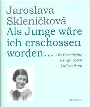 Als Junge wäre ich erschossen worden... - Jaroslava Skleničková