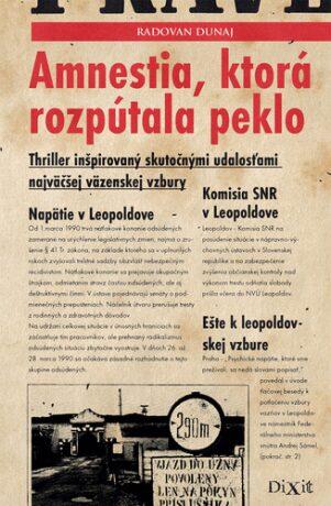 Amnestia, ktorá rozpútala peklo - Radovan Dunaj