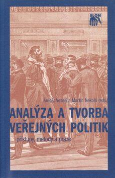 Analýza a tvorba veřejných politik - Arnošt Veselý, PhDr. Martin Nekola, Ph.D