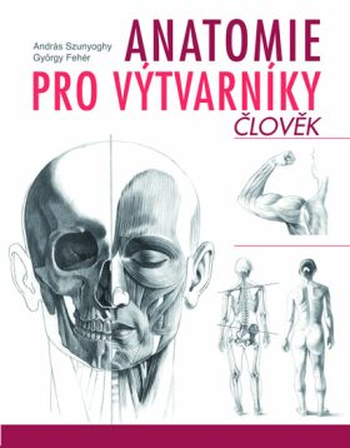 Anatomie pro výtvarníky - Člověk - György Fehér, András Szunyoghy