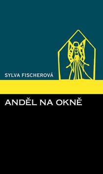 Anděl na okně - Sylva Fischerová