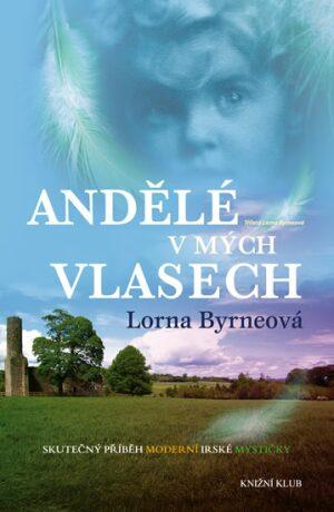 Andělé v mých vlasech - Vzpomínky - Skutečný příběh moderní irské mystičky - Lorna Byrneová