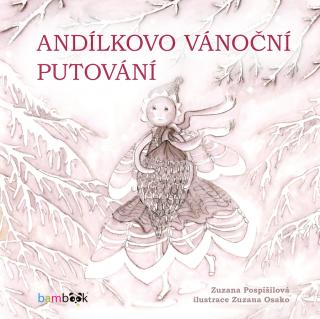 Andílkovo vánoční putování - Zuzana Pospíšilová, Zuzana Osako