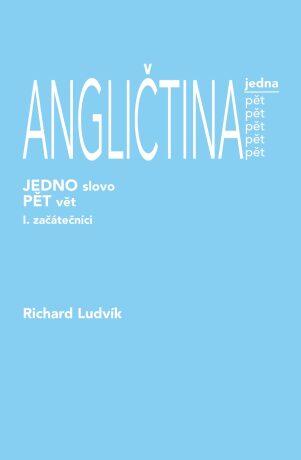 ANGLIČTINA jedna pět (1. díl) - začátečníci - Richard Ludvík - e-kniha