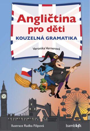 Angličtina pro děti - kouzelná gramatika - Veronika Vernerová, Radka Filipová, Lucie Šubrtová - e-kniha