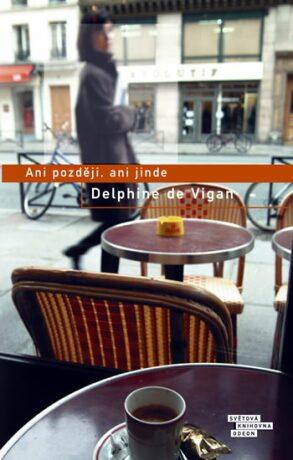 Ani později, ani jinde - Delphine de Vigan