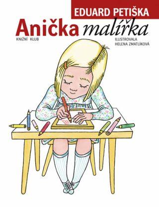 Anička malířka - Eduard Petiška; Helena Zmatlíková