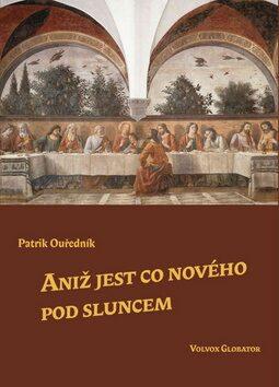 Aniž jest co nového pod sluncem - Patrik Ouředník