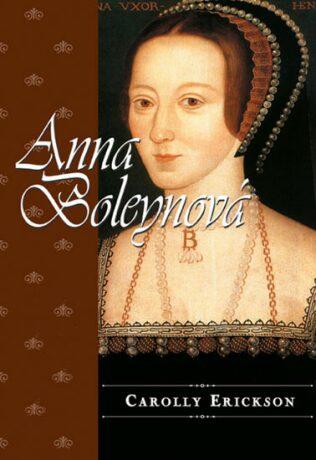 Anna Boleynová - Carolly Erickson