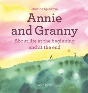 Annie and her Granny - About the Life at the Beginning and at the End - Martina Špinková