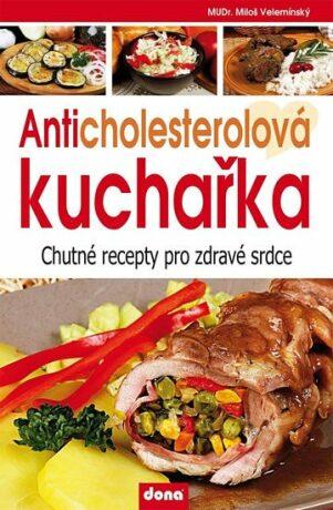 Anticholesterolová kuchařka - Chutné recepty pro zdravé srdce - Miloš Velemínský