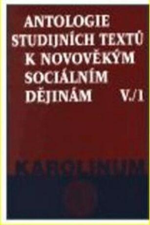 Antologie studijních textů k novověkým sociálním dějinám V./1 - Jaroslav Čechura, Zdeněk Kárník