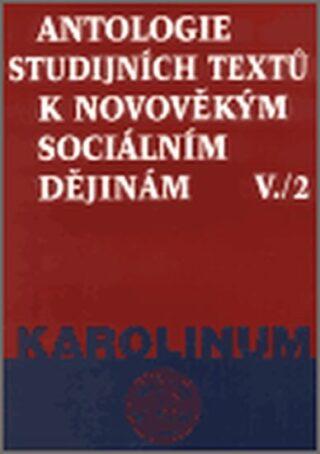 Antologie studijních textů k novověkým sociálním dějinám V./2 - Jana Čechurová